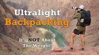Ultralight Backpacking - It's NOT About The Weight!