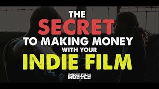The Secret to Making Money with an Independent Film - Indie Film Hustle