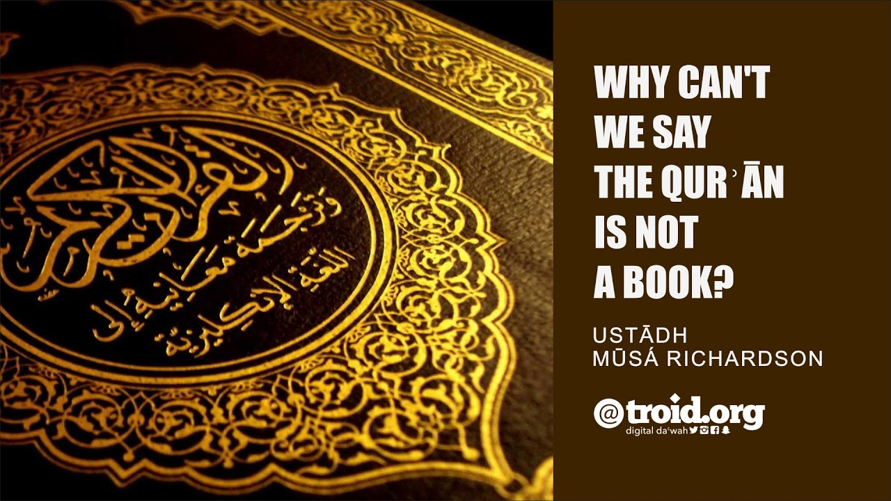 Why Can't We Say the Qurʾān Is Not a Book? | Mūsá Richardson