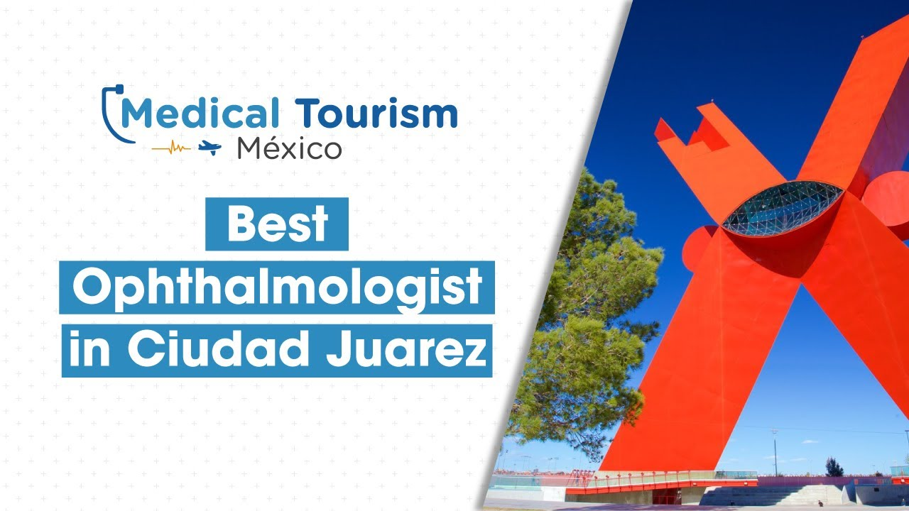 Best Ophthalmologist in Ciudad Juarez