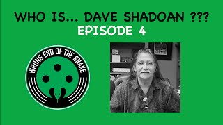 WRONG END OF THE SNAKE - Episode 4 with DAVE SHADOAN