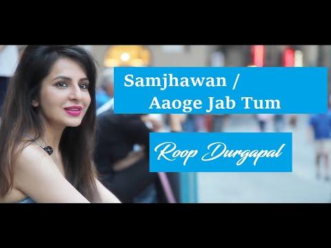 Samjhawan - Arijit Singh/ Aaoge jab tum - Ustad Rashid Khan| Mashup Cover | Roop Durgapal