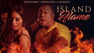 Reime Schemes - Island Flame (Feat Nashoo & Haya & El Jamexican)