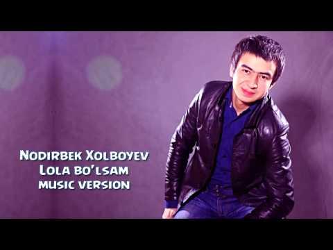 Nodirbek Xolboyev - Lola bo'lsam | Нодирбек Холбойев - Лола булсам (music version)
