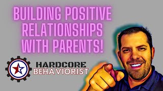 Hardcore Behaviorist | Building Positive Relationships with Parents!