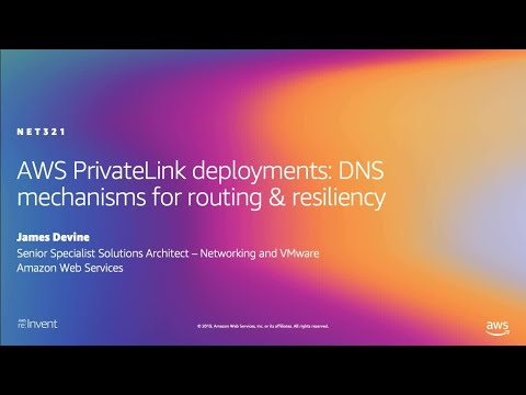 AWS re:Invent 2019: AWS PrivateLink deployments: DNS mechanisms for routing & resiliency (NET321)