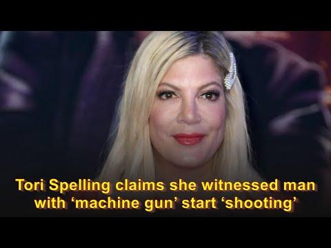 Tori Spelling claims she witnessed man with 'machine gun' start 'shooting'