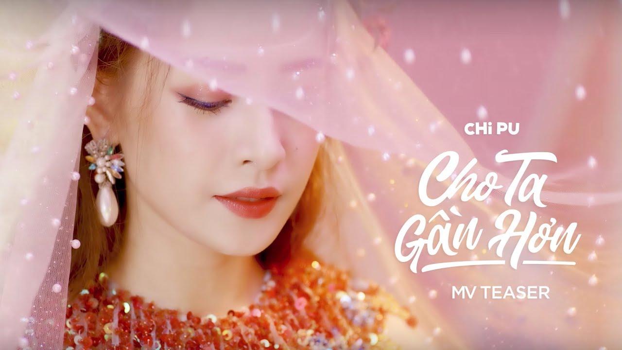 Chi Pu | CHO TA GẦN HƠN (I'm In Love) - MV Teaser (치푸)