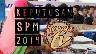 #SerayaTV : Keputusan SPM 2014