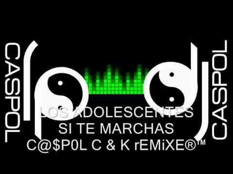 LOS ADOLESCENTES   SI TE MARCHAS   DJ CASPOL REMIX 2011