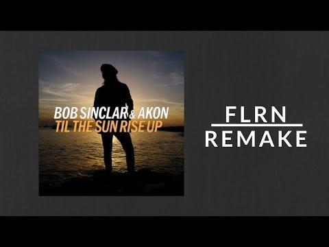 Bob Sinclar feat. Akon - Til The Sun Rise Up | FLRN Remake (Free FLP)