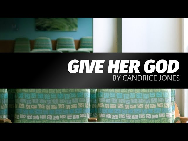 Give Her God by Candrice Jones | LIVE play reading