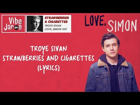 Troye Sivan - Strawberries & Cigarettes (Lyrics) Love, Simon Movie Song/Soundtrack