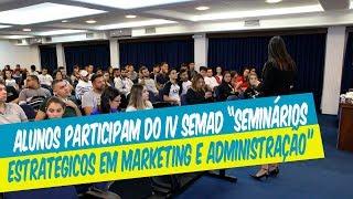 """ALUNOS PARTICIPAM DO IV SEMAD """"SEMINÁRIOS ESTRATÉGICOS EM MARKETING E ADMINISTRAÇÃO"""""""
