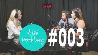 A Life Worth Living #003 | YOUR PAST DOESN