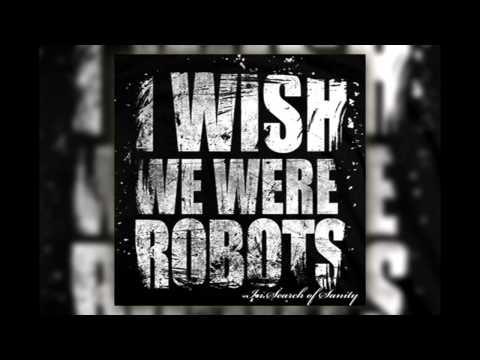 I Wish We Were Robots - Brick by Brick