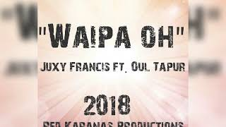 Juxy Francis Ft Oul Tapur - Waipa Oh (2018) PNG Latest