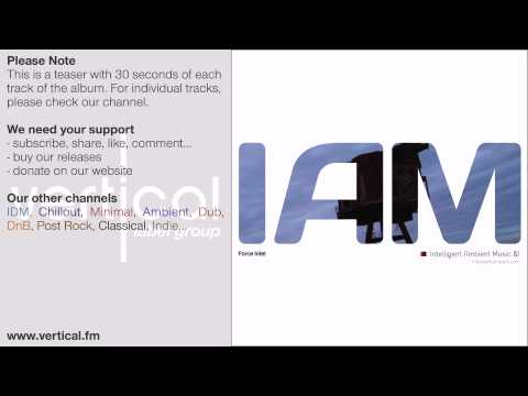IAM 01 Intelligent Ambient Music [Force Intel 2012] IDM electronica chill out