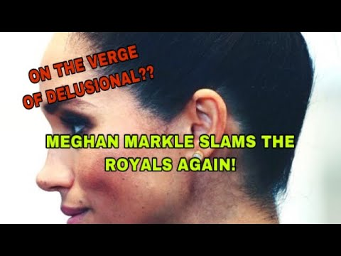MEGHAN MARKLE: IS SHE VERGING ON DELUSIONAL CONSPIRACIES?