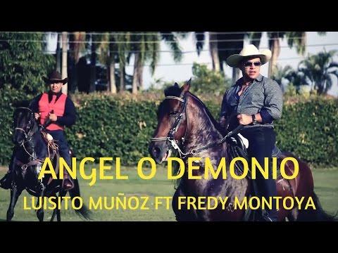 Angel o Demonio - Luisito Muñoz ft Fredy Montoya