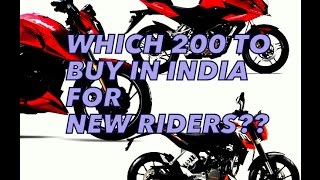 Top 200cc bikes in india, which to choose ??