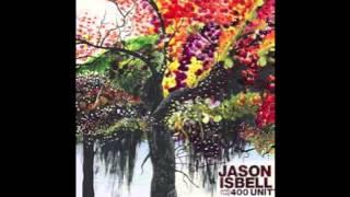 Jason Isbell & The 400 Unit - However Long