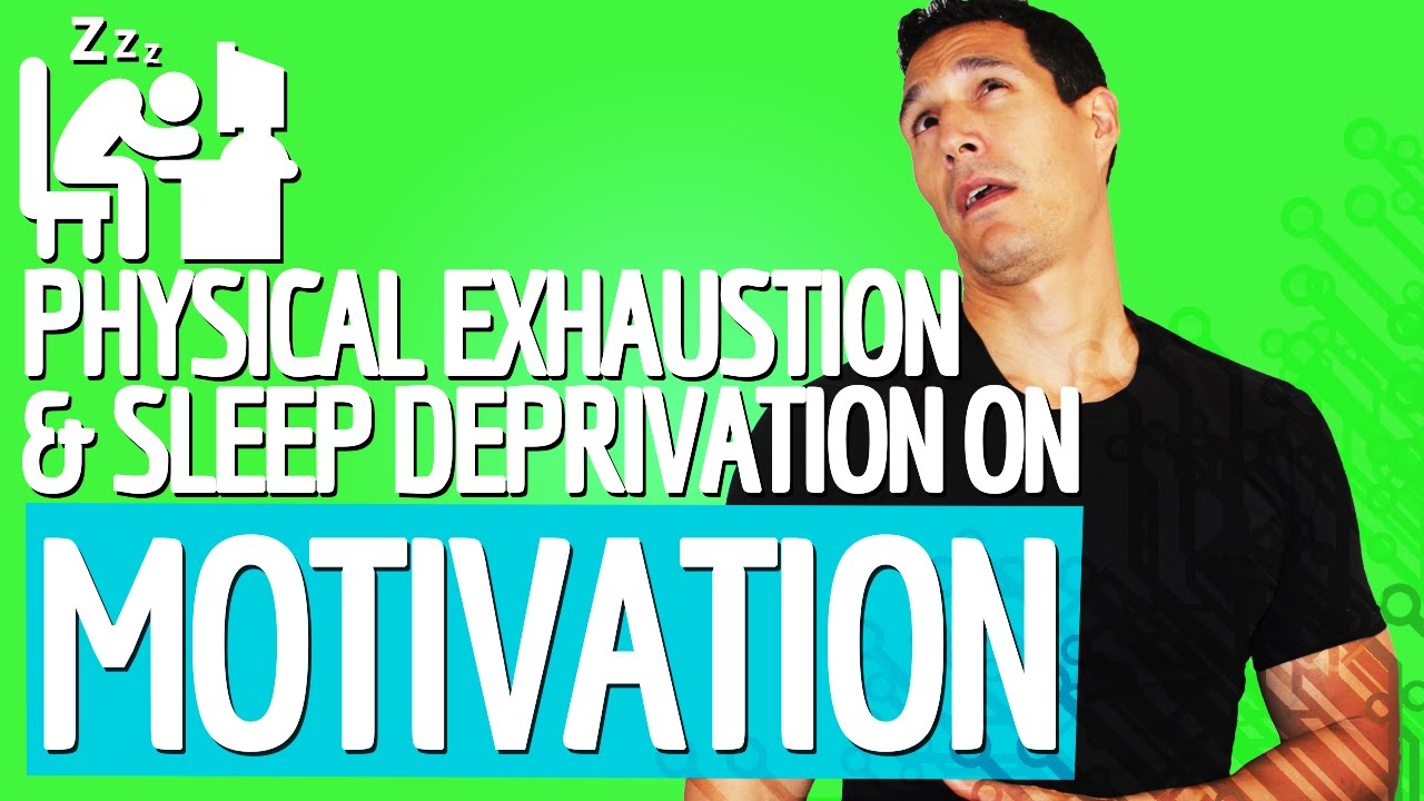 Effects Of Physical Exhaustion Sleep Deprivation On Your Motivation