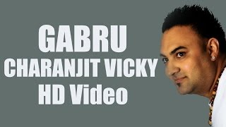 GABRU | CHARANJIT VICKY | FULL HD VIDEO | NEW PUNJABI SONG