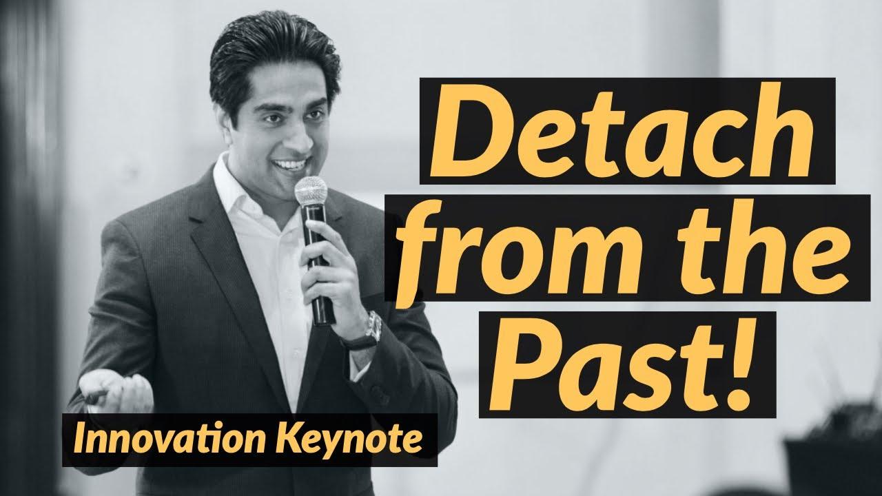 Innovation Keynote Speaker Simerjeet Singh wants you to Detach from the Past