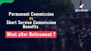 Permanent Commission vs Short Service Commission   Benefits   What after Retirement ?   CDS