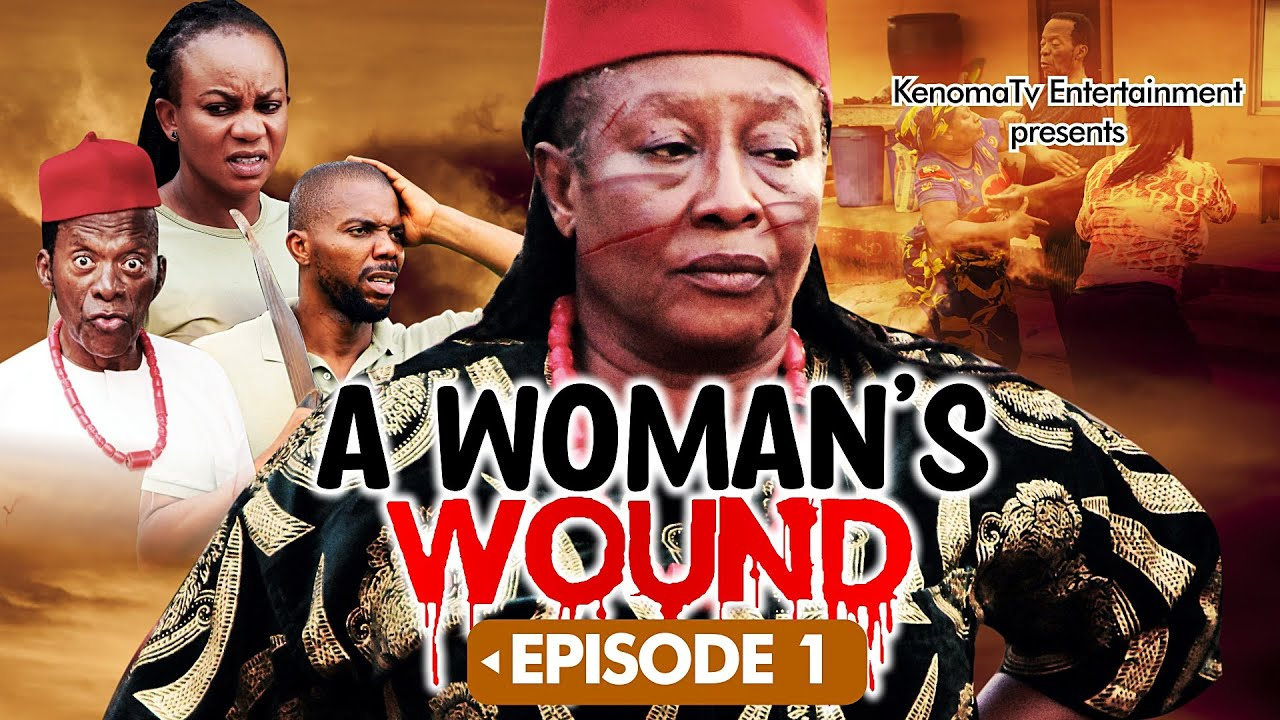 Download A WOMAN'S WOUND - Episode 1. Starring Patience Ozokwor, Oma Nnadi, Sambasa Nzeribe and more [HD]