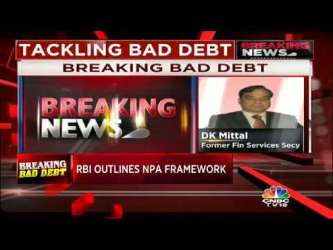 DK Mittal, former banking secretary reacts to RBI 's framework to resolve NPAs