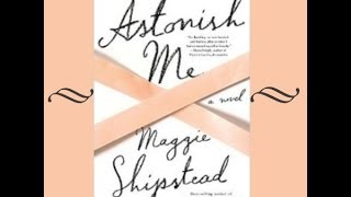 Maggie Shipstead author of Astonish Me