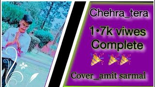 ♥️chehra♥️_Tera_♥️ official song _♥️ ♥️cover video ♥️Amit _sarmal....♥️