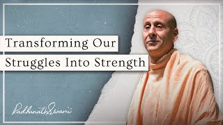 Transforming Our Struggles Into Strength | Radhanath Swami