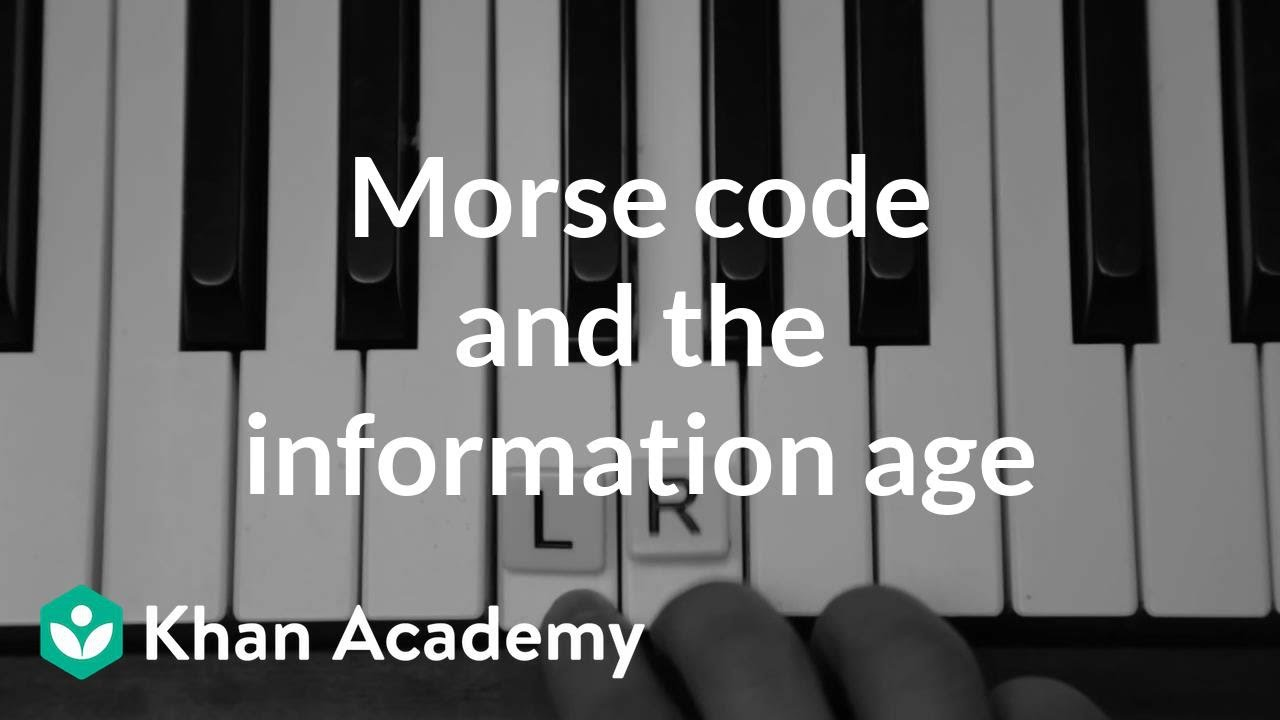 Morse code and the information age (video) | Khan Academy