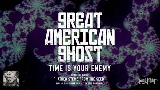 Great American Ghost | Time Is Your Enemy | Hatred Stems From The Seed