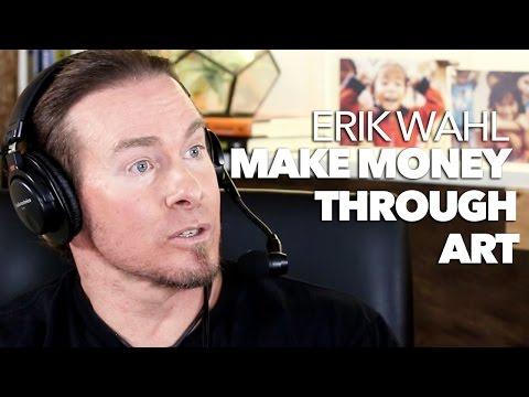 Make Money Through Your Art with Erik Wahl