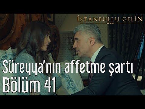 İstanbullu Gelin 41. Bölüm - Süreyya'nın Affetme Şartı