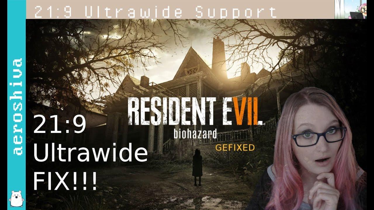 ULTRAWIDE FIX 21:9 • RESIDENT EVIL 7 BIOHAZARD 7 • Ultrawide Support [Info  • 2560x1080 • 3440x1440]