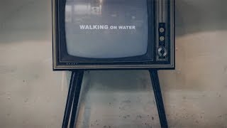 "NEEDTOBREATHE - ""WALKING ON WATER"" (Lyric Video)"