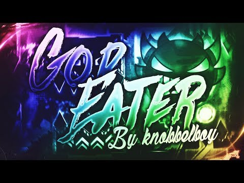 GOD EATER 100% [LEGENDARY EXTREME DEMON] By Knobbelboy | Geometry Dash