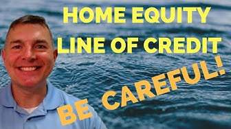 Home Equity Line of Credit: Be Careful!