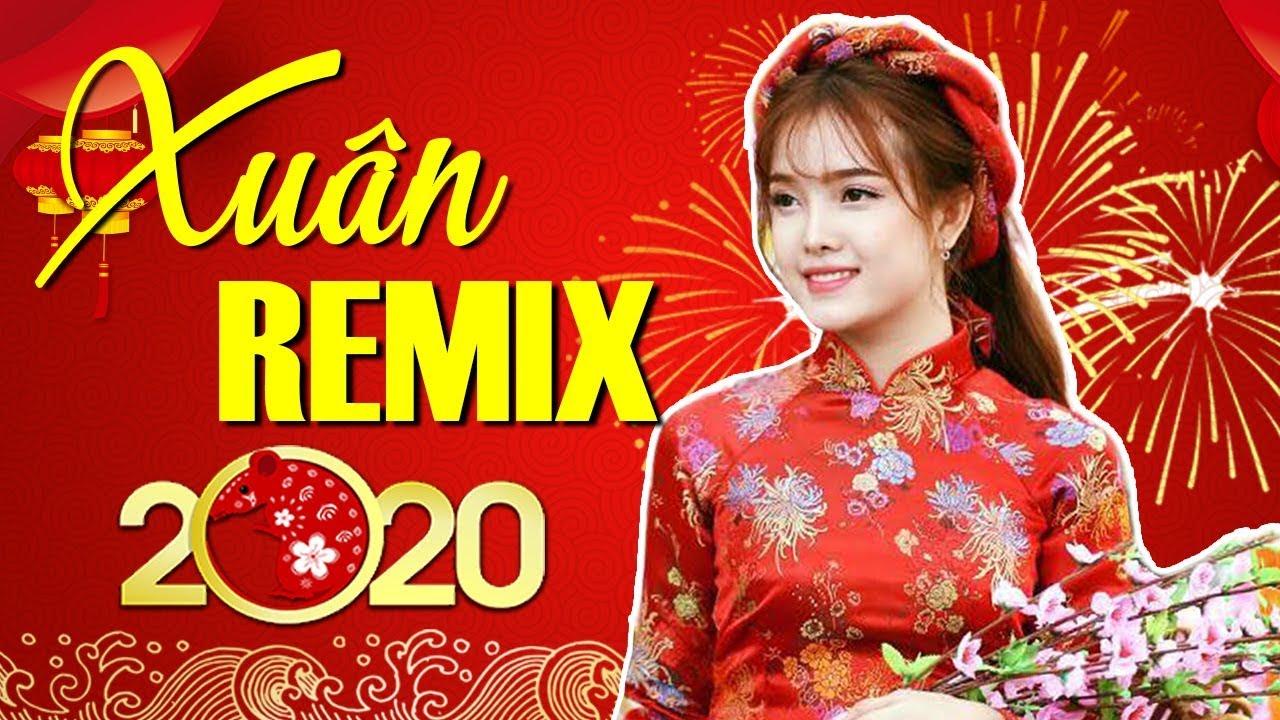 LK Nhạc Xuân Remix Chuẩn Căng 2020 - Nhạc Tết 2020 - Mừng Tết Canh Tý Nhất Định Phải Nghe