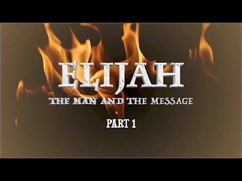 ELIJAH- The Man & The Message, Part 1