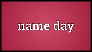 Name day Meaning
