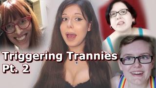 Triggering Trannies Pt 2