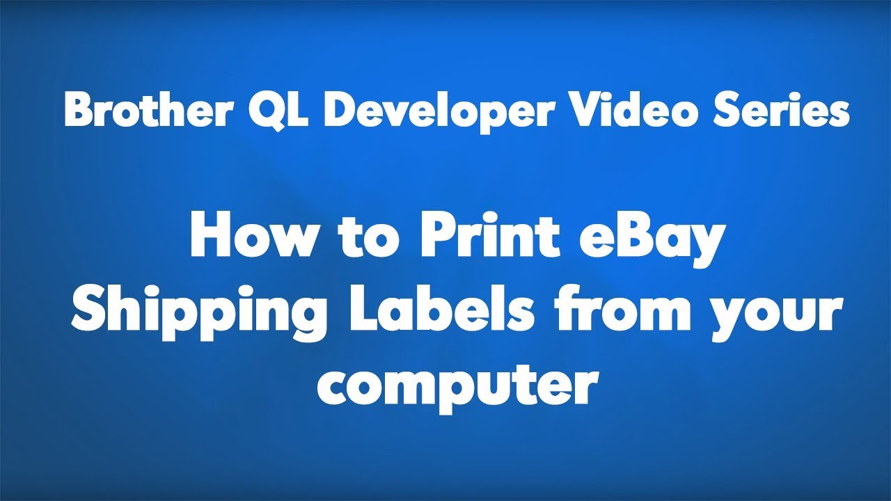 Brother QL-800 Developer Video Series | How to easily print eBay shipping  labels from your computer
