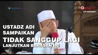 Download Ustadz Adi Hidayat Sampaikan Tidak Sanggup Lagi Lanjutkan Bahasan Ini Mp3