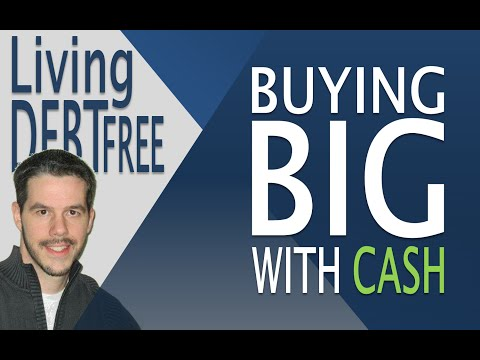 Living Debt Free - Buying BIG with Cash